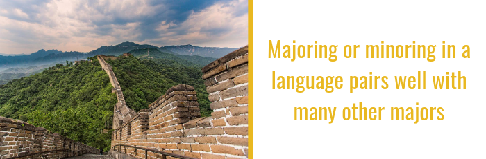 Majoring or minoring in a language pairs well with many other majors.