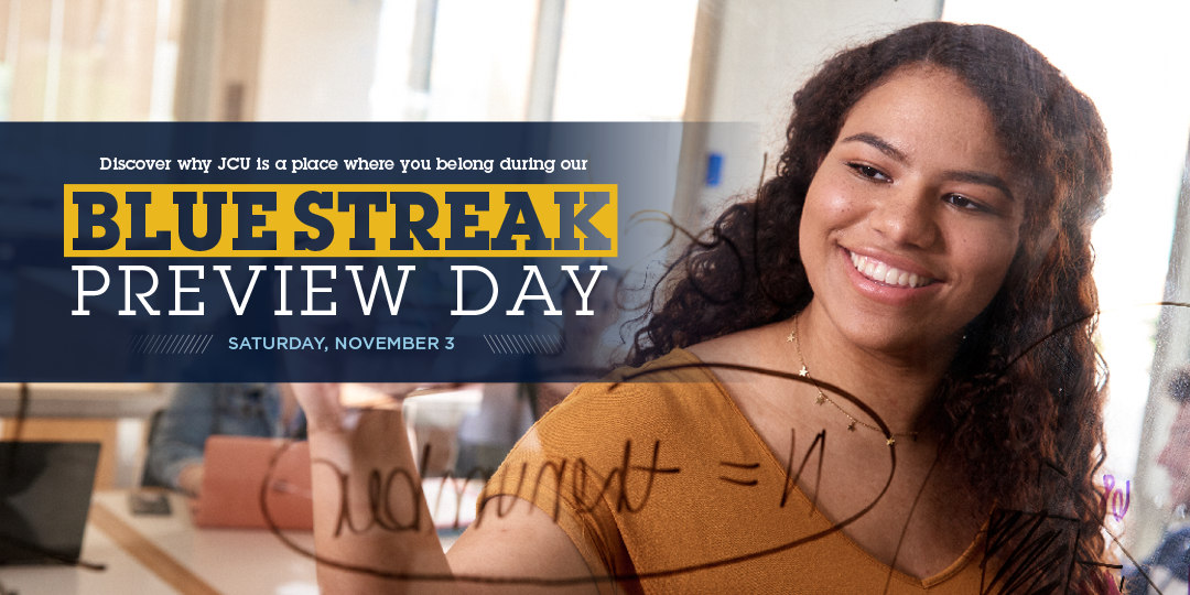 Discover why JCU is a place where you belong during our Blue Streak Preview Day on Saturday, November 3