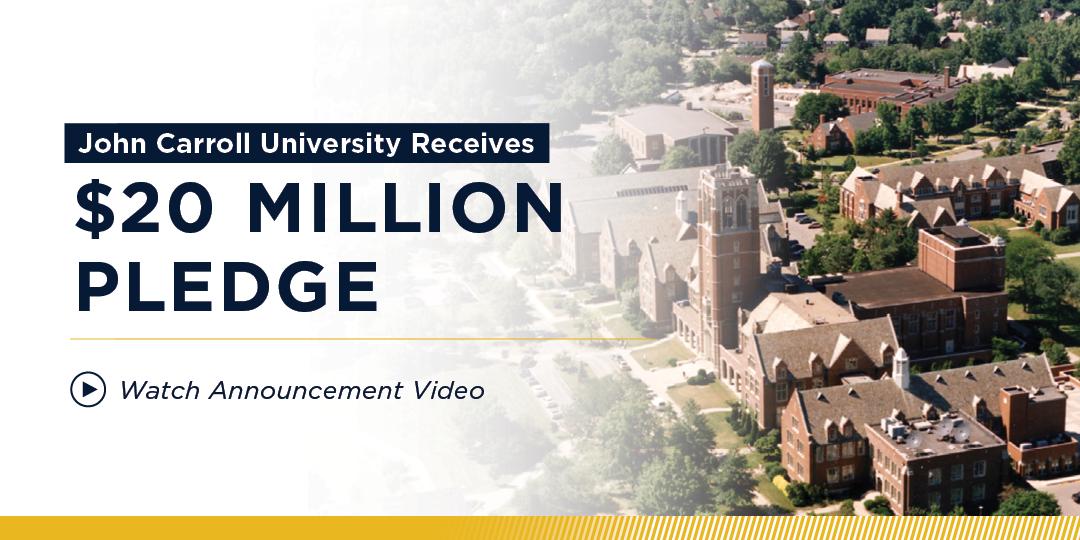 John Carroll University receives a $20 million pledge. Watch Announcement Video