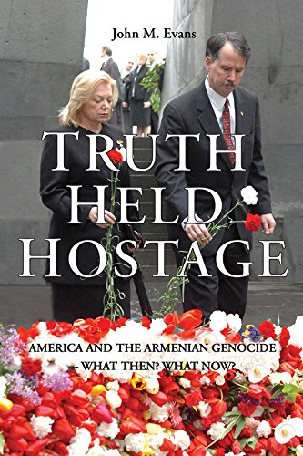 Truth Held Hostage: America and the Armenian Genocide. What then? What now?