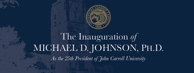 The Inauguration of Michael D. Johnson Ph.D. as the 25th President of John Carroll University